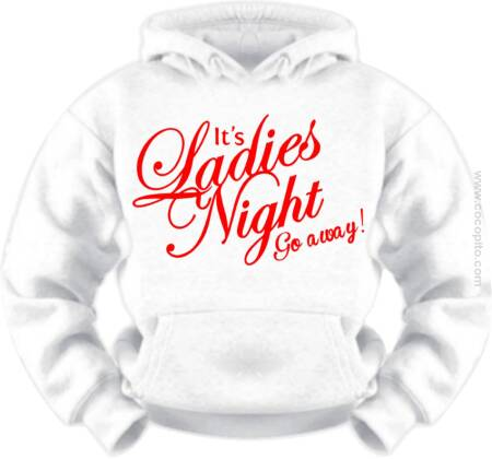 It's Ladies Night go away! Cocopito - Bluza